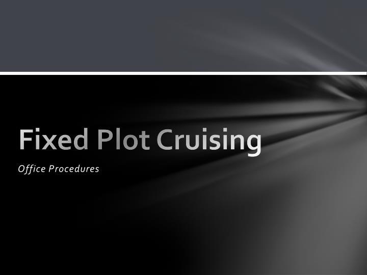Fixed Plot Cruising