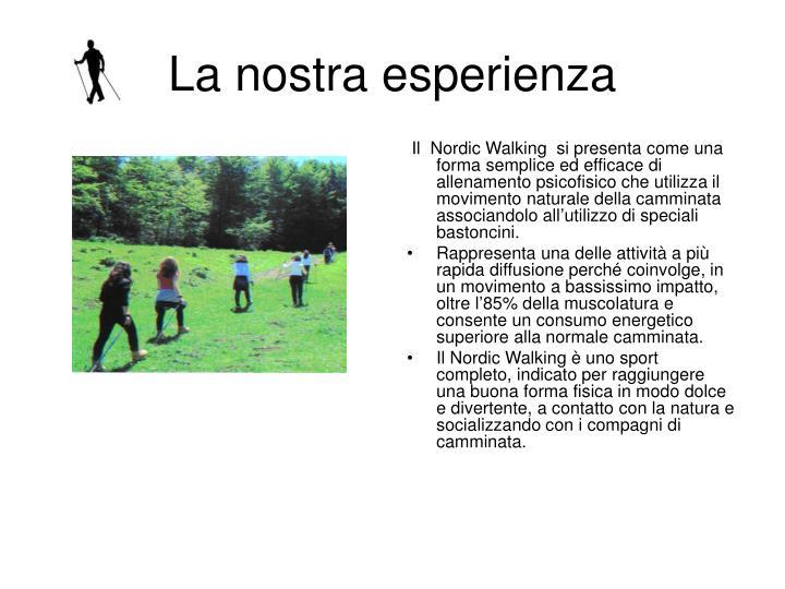 Il  Nordic Walking  si presenta come una forma semplice ed efficace di allenamento psicofisico che utilizza il movimento naturale della camminata associandolo all'utilizzo di speciali bastoncini.