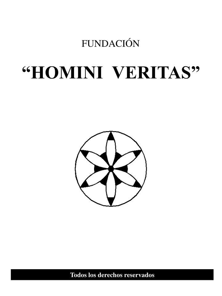 """""""HOMINI  VERITAS"""""""