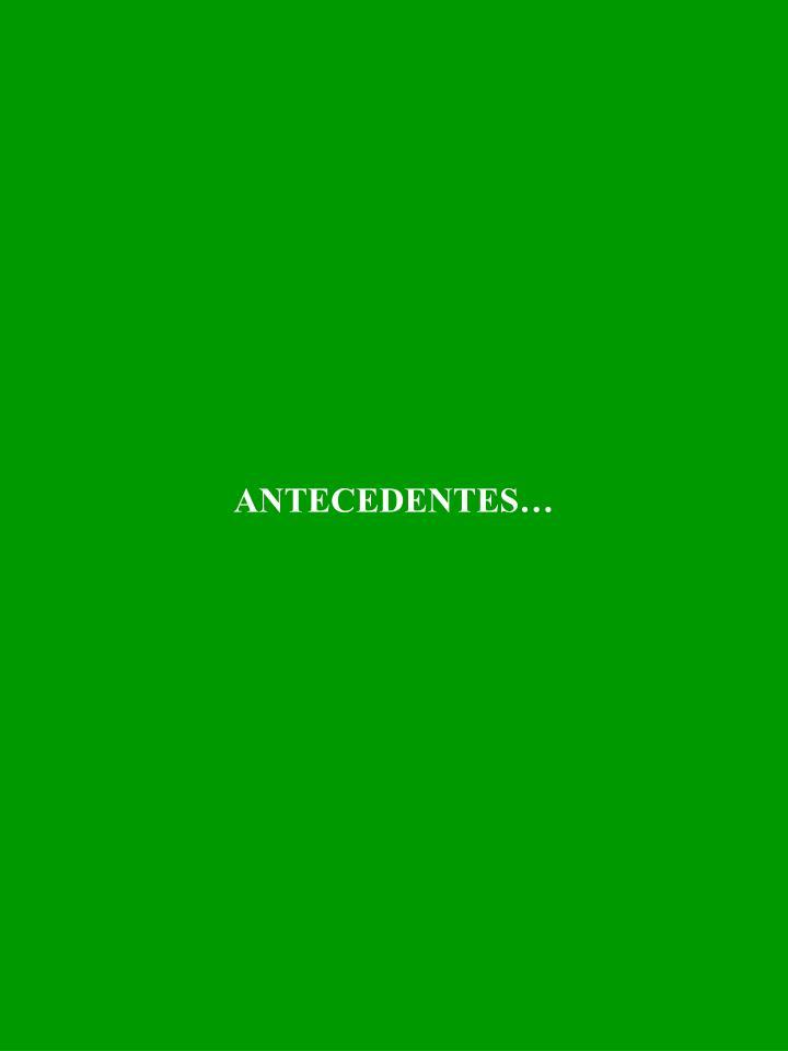 ANTECEDENTES…