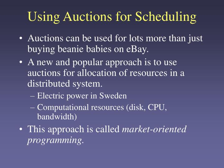 Using Auctions for Scheduling