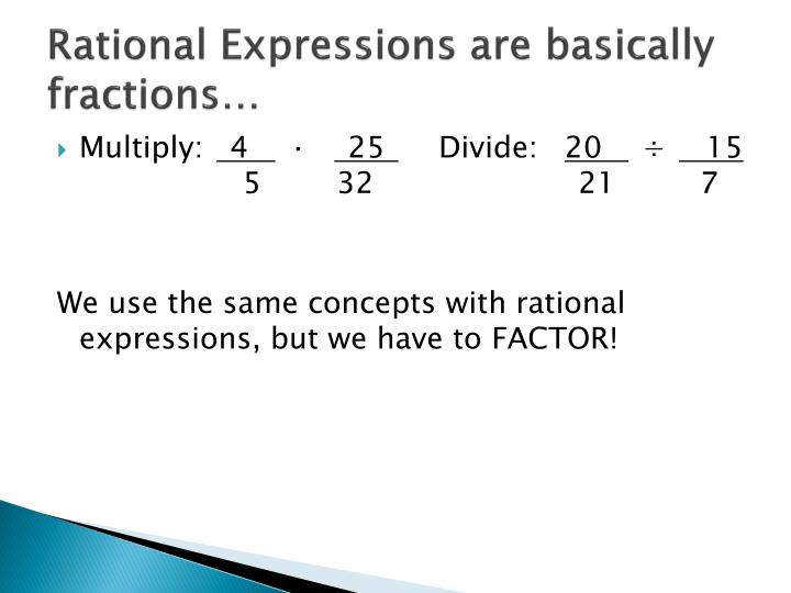 Rational expressions are basically fractions