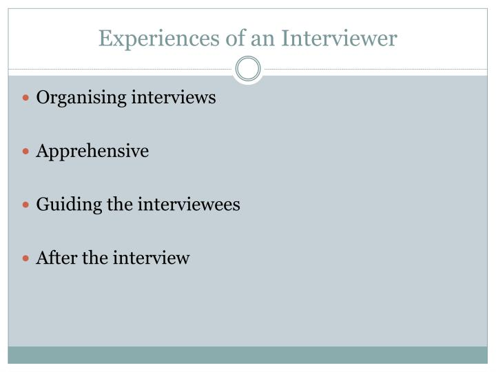 Experiences of an interviewer