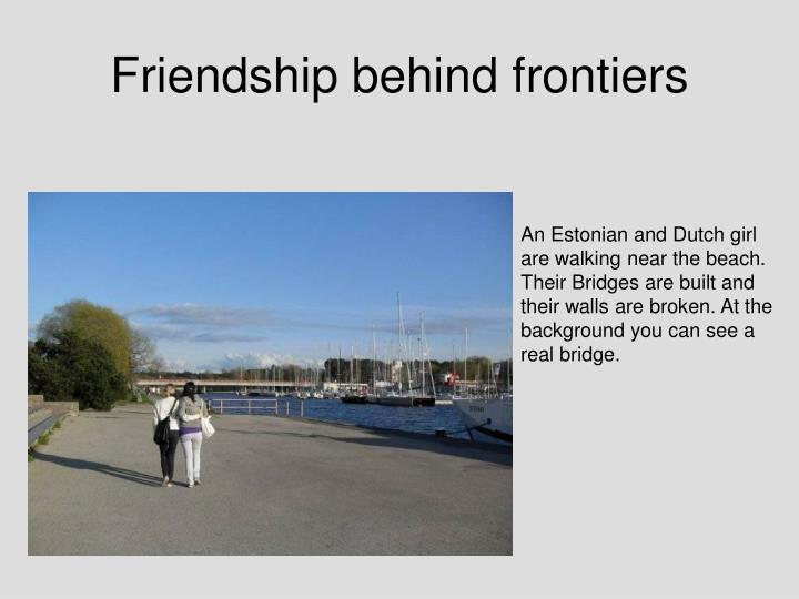 Friendship behind frontiers