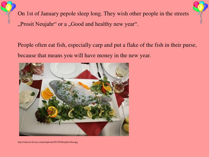 On 1st of January pepole sleep long. They wish other people in the streets