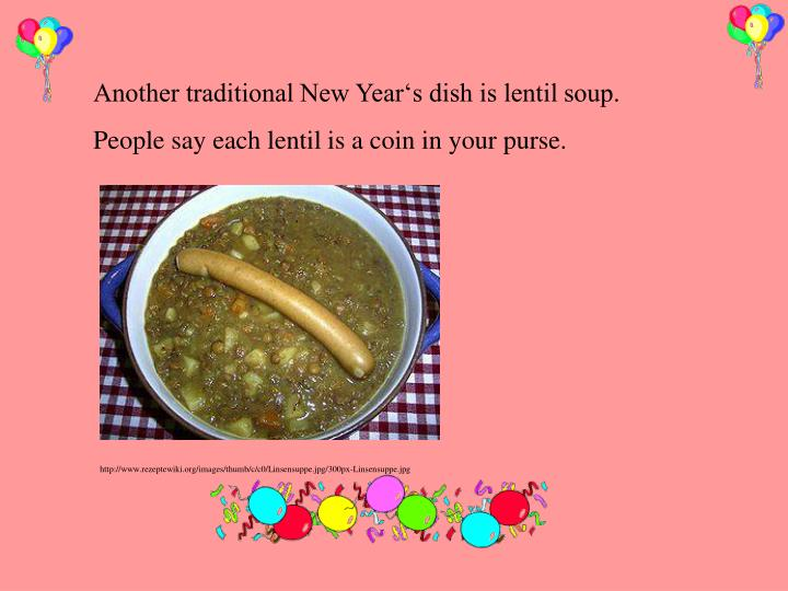 Another traditional New Year's dish is lentil soup.