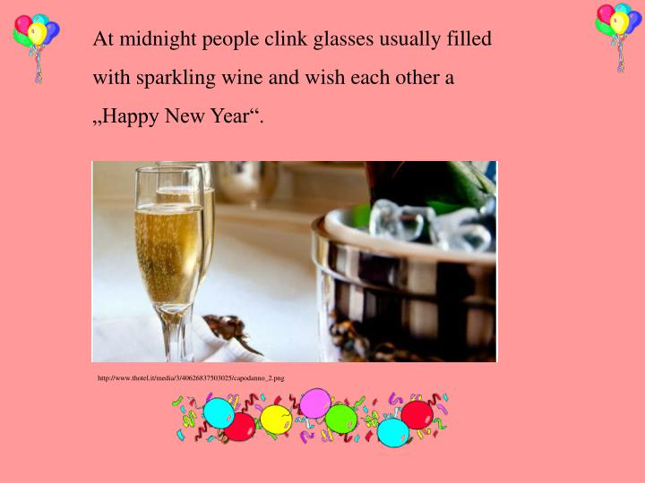 At midnight people clink glasses usually filled