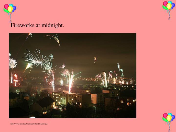 Fireworks at midnight.