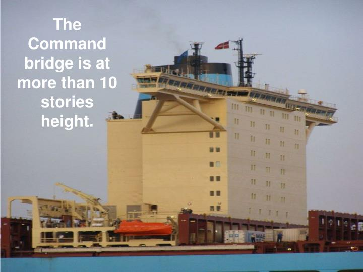The Command bridge is at more than 10 stories height.