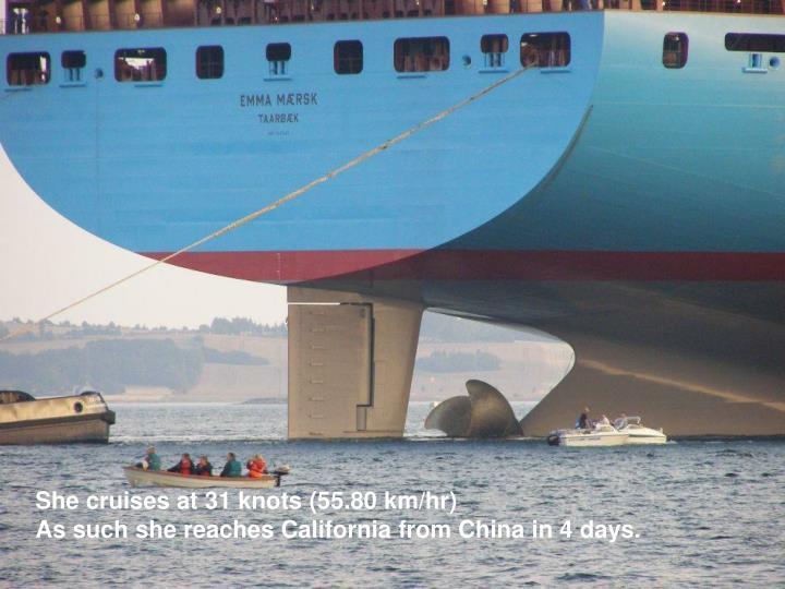 She cruises at 31 knots