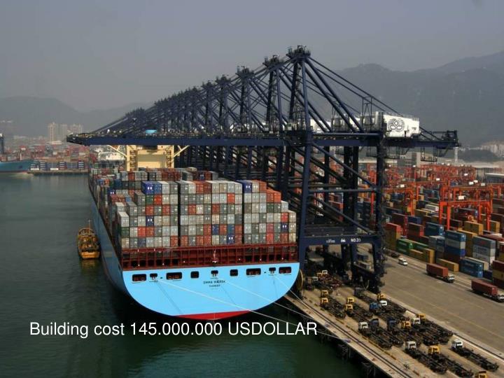Building cost 145.000.000 USDOLLAR