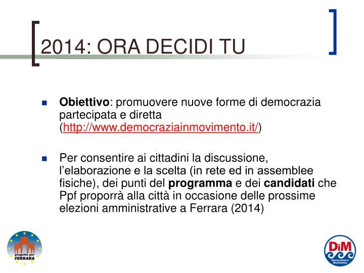 2014: ORA DECIDI TU