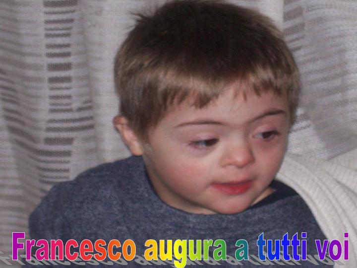Francesco augura a tutti voi