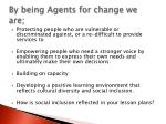 by being agents for change we are