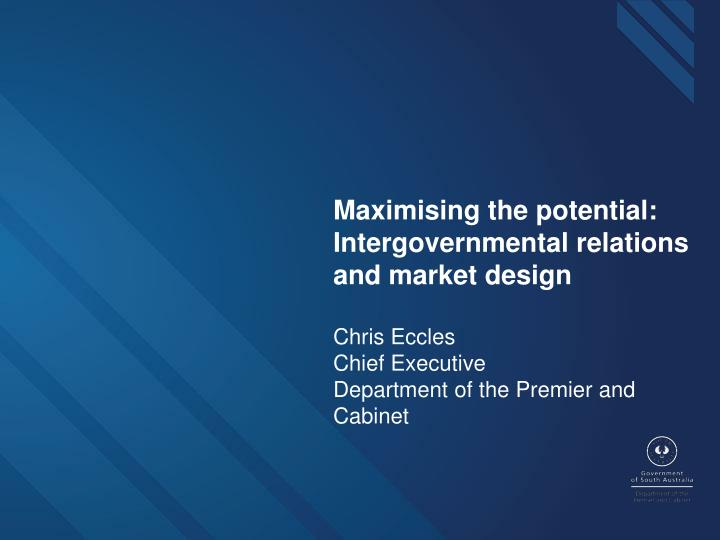 Maximising the potential:  Intergovernmental relations and market design