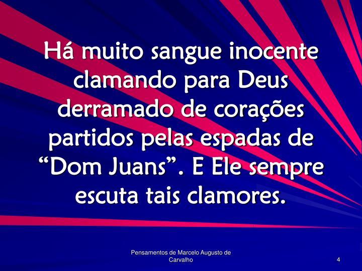 """Há muito sangue inocente clamando para Deus derramado de corações partidos pelas espadas de """"Dom Juans"""". E Ele sempre escuta tais clamores."""
