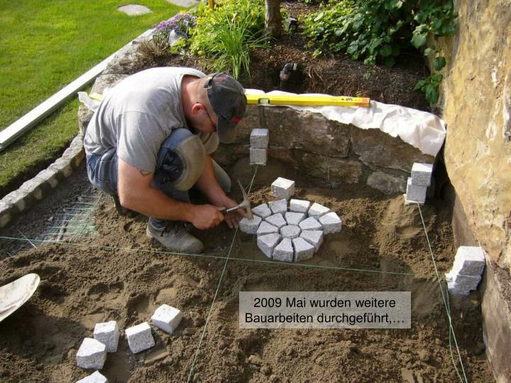 2009 Mai wurden weitere Bauarbeiten durchgeführt,…