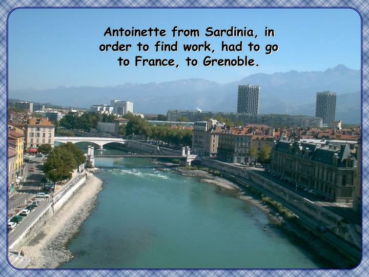 Antoinette from Sardinia, in order to find work, had to go to France, to Grenoble.