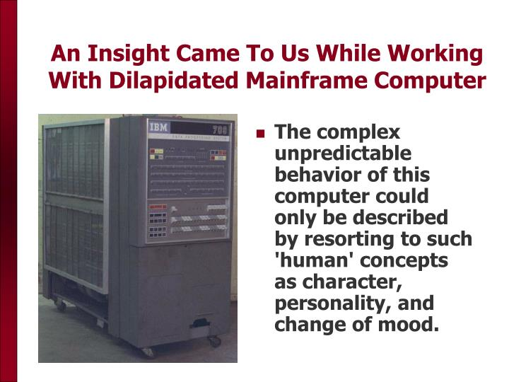 An Insight Came To Us While Working With Dilapidated Mainframe Computer