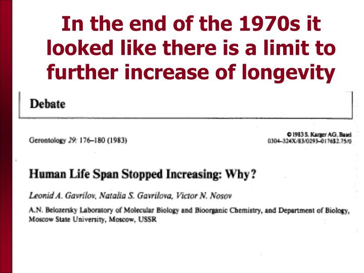 In the end of the 1970s it looked like there is a limit to further increase of longevity