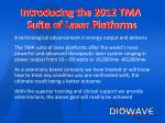 introducing the 2012 tma suite of laser platforms