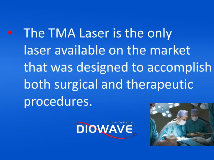 The TMA Laser is the only