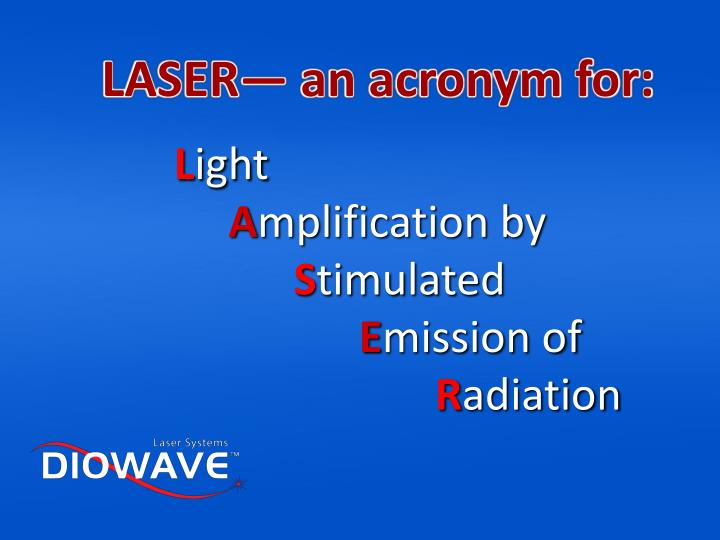 LASER— an acronym for: