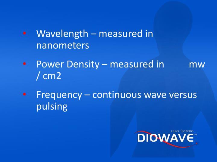 Wavelength – measured in nanometers