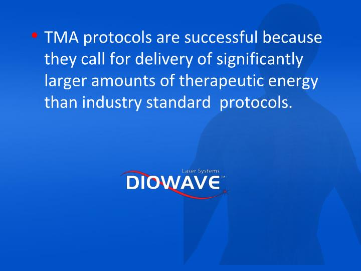 TMA protocols are successful because they call for delivery of significantly larger amounts of therapeutic energy than industry standard  protocols.