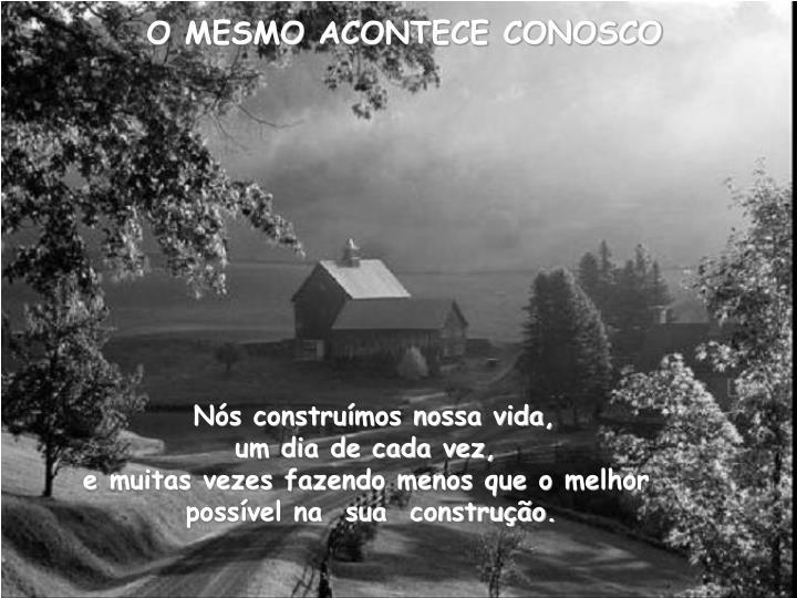 O MESMO ACONTECE CONOSCO