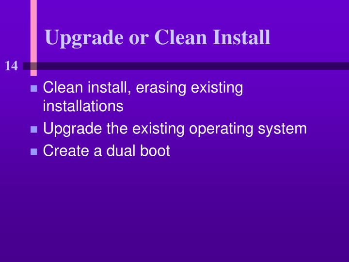 Upgrade or Clean Install