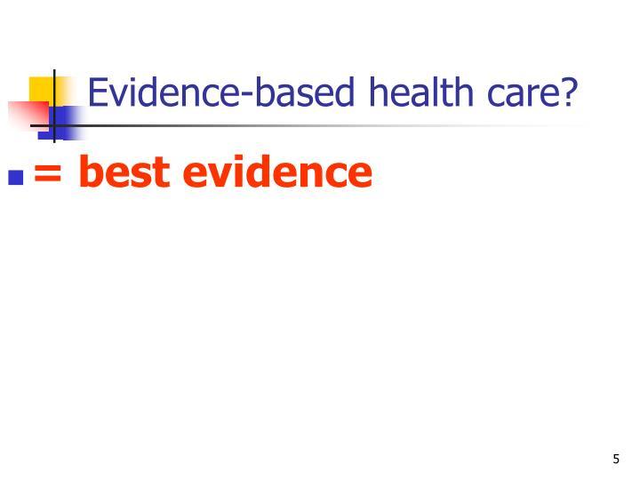 Evidence-based health care?