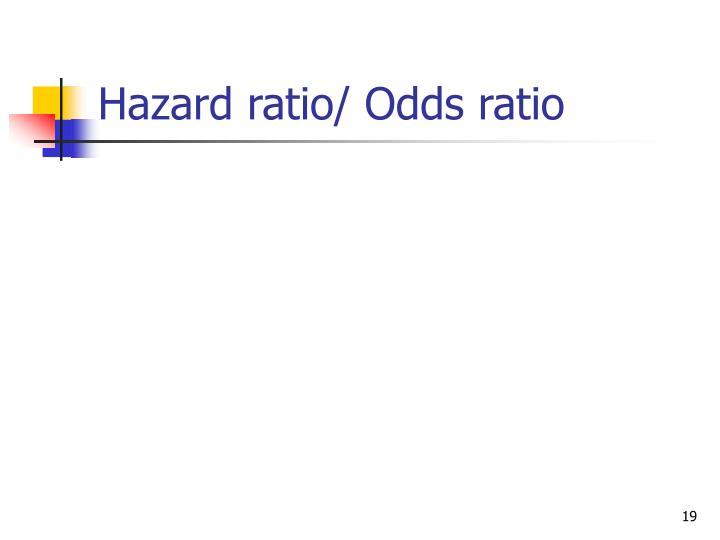 Hazard ratio/ Odds ratio