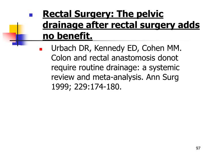 Rectal Surgery:The pelvic drainage after rectal surgery adds no benefit.