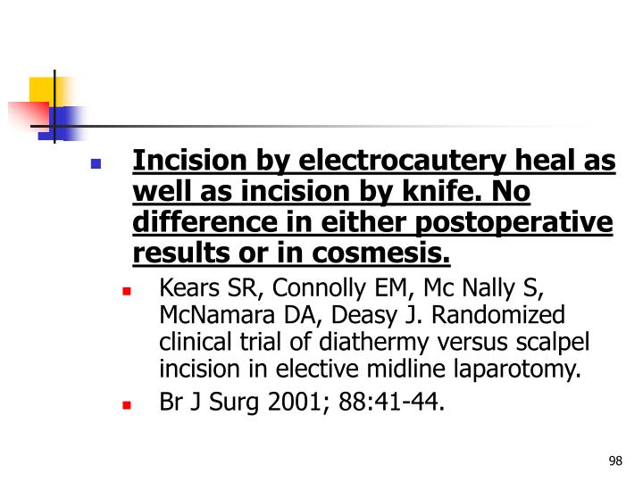 Incision by electrocautery heal as well as incision by knife. No difference in either postoperative results or in cosmesis.