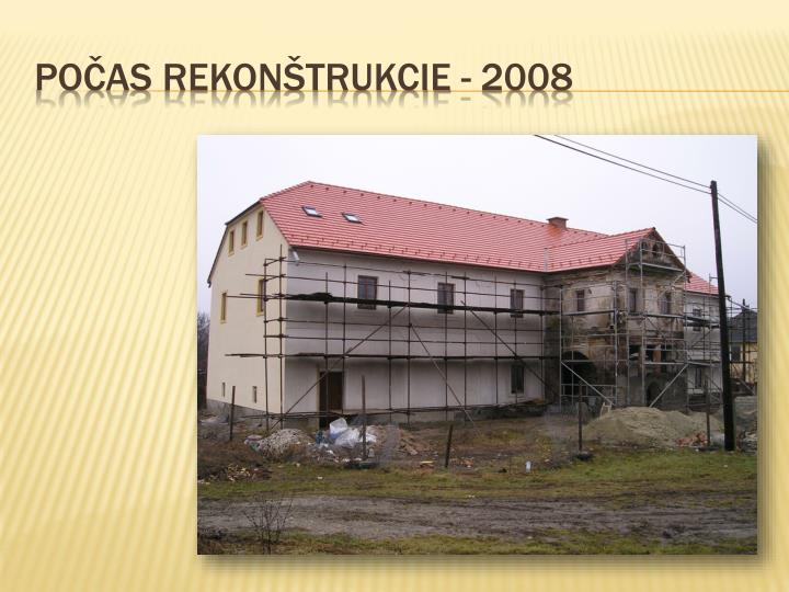 POČAS REKONŠTRUKCIE - 2008