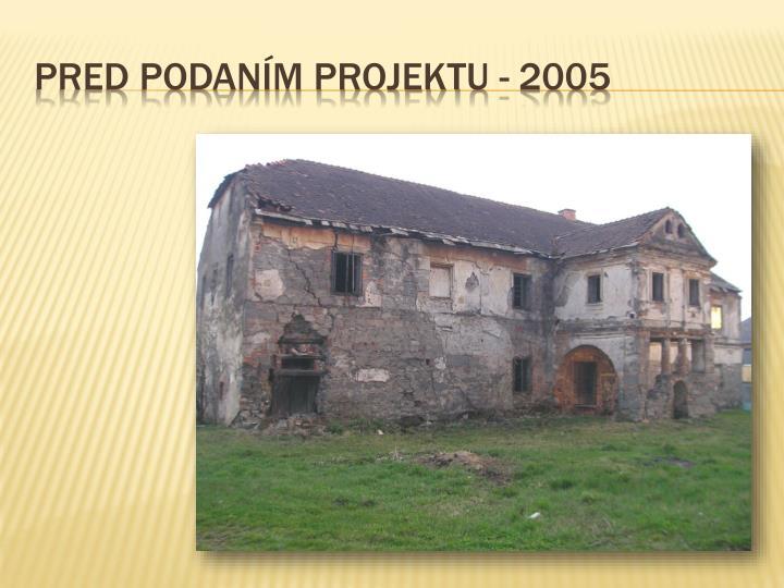 PRED PODANÍM PROJEKTU - 2005