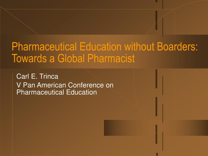 Pharmaceutical education without boarders towards a global pharmacist