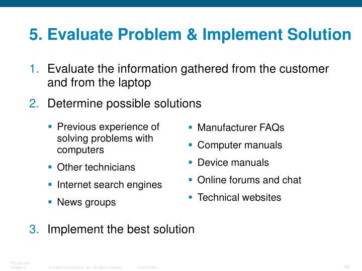 5. Evaluate Problem & Implement Solution