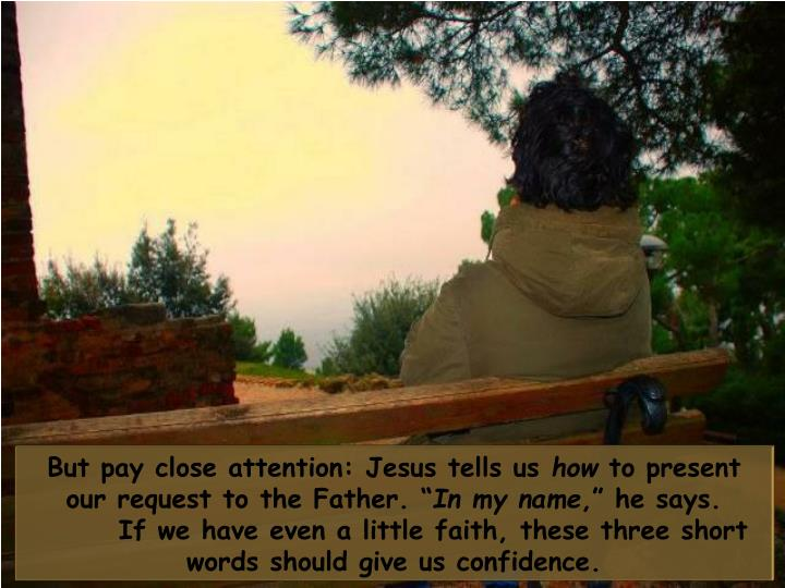 But pay close attention: Jesus tells us