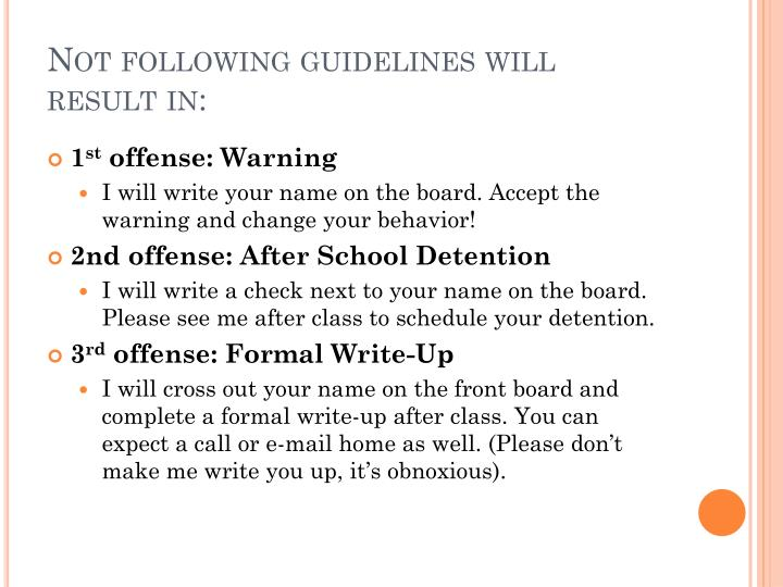 Not following guidelines will result in: