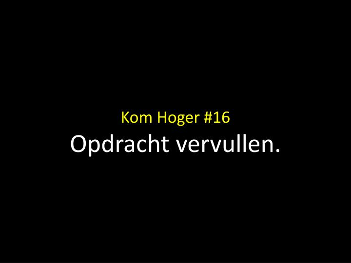Kom Hoger #16