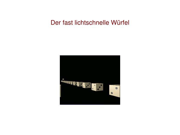 Der fast lichtschnelle Würfel