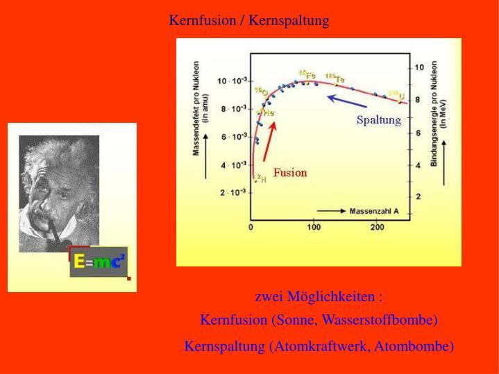 Kernfusion / Kernspaltung