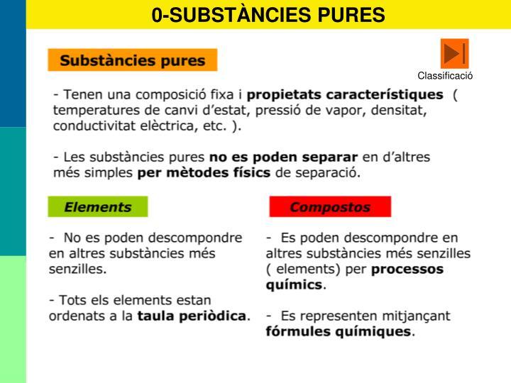 0-SUBSTÀNCIES PURES