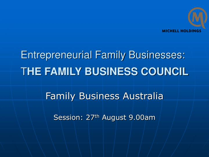Entrepreneurial family businesses t he family business council