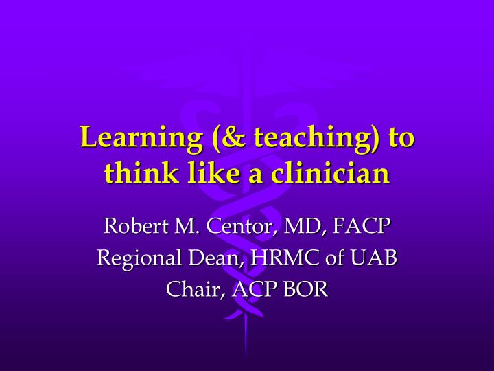 Learning teaching to think like a clinician