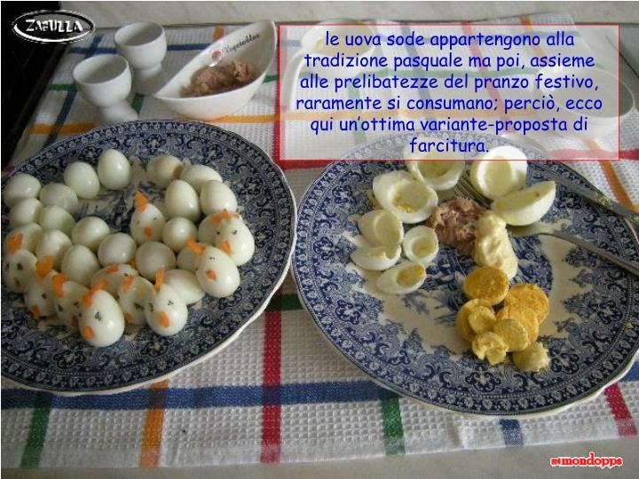 le uova sode appartengono alla tradizione pasquale ma poi, assieme