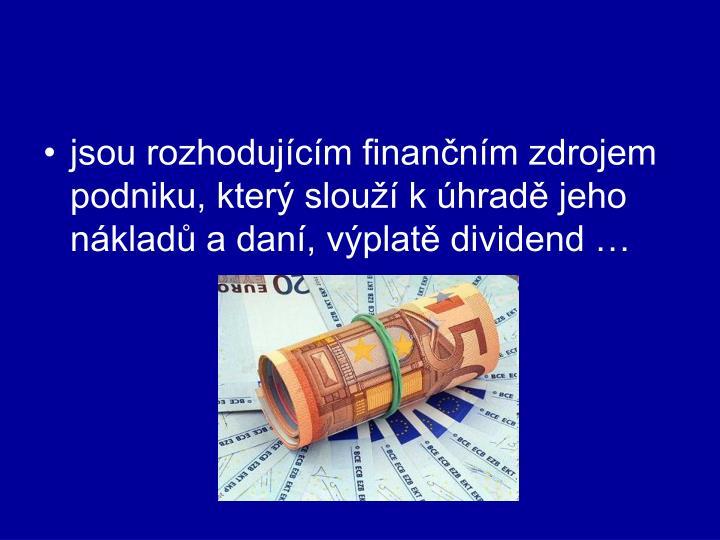 jsou rozhodujícím finančním zdrojem podniku, který slouží k úhradě jeho nákladů a daní, výplatě dividend …