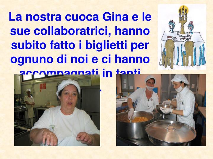 La nostra cuoca Gina e le sue collaboratrici, hanno subito fatto i biglietti per ognuno di noi e ci hanno  accompagnati in tanti viaggi...